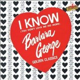 I Know (You Don't Love Me Anymore)  Lyrics Barbara George