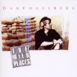 The Wild Places Lyrics Fogelberg Dan