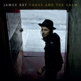 Chaos and the Calm Lyrics James Bay