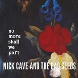 No More Shall We Part Lyrics Nick Cave and the Bad Seeds
