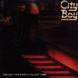 The Day The Earth Caught Fire Lyrics City Boy