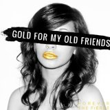 Gold For My Old Friends Lyrics Forever the Fierce