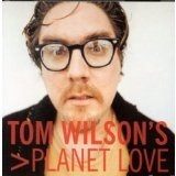 Tom Wilson's Planet Love Lyrics Tom Wilson