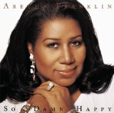 So Damn Happy Lyrics Aretha Franklin