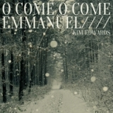 O Come, O Come Emmanuel Lyrics Kim Edwards