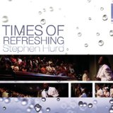 A Time Of Refreshing Lyrics Stephen Hurd