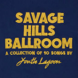 Savage Hills Ballroom Lyrics Youth Lagoon