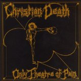 Only Theatre Of Pain Lyrics Christian Death