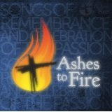 Ashes To Fire Lyrics Consuming Worship