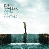 While I'm Waiting Lyrics John Waller