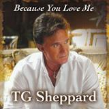 Because You Love Me Lyrics T.G. Sheppard