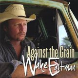 Against the Grain Lyrics Wake Eastman