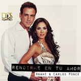 Rendirme En Tu Amor (Single) Lyrics Anahí & Carlos Ponce