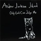 Only God Can Judge Me Lyrics Andrew Jackson Jihad