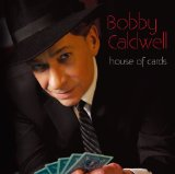 House of Cards Lyrics Bobby Caldwell