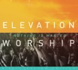 Nothing Is Wasted Lyrics Elevation Worship