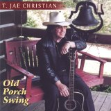 Old Porch Swing Lyrics T. Jae Christian