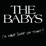 I'll Have Some Of That! Lyrics The Babys