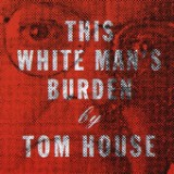 This White Man's Burden Lyrics Tom House