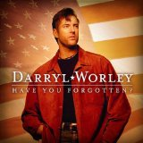 Have You Forgotten? Lyrics Darryl Worley