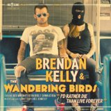 I'd Rather Die Than Live Forever Lyrics Brendan Kelly And The Wandering Birds