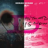 All You Need Is Now Lyrics Duran Duran