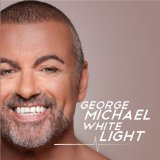 White Light Lyrics George Michael