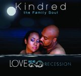 Love Has No Recession Lyrics Kindred The Family Soul