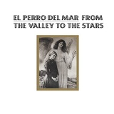 From The Valley To The Stars Lyrics El Perro Del Mar