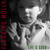 Life Is Good Lyrics Flogging Molly