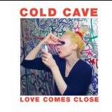 Love Comes Close Lyrics Cold Cave