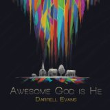 Awesome God Is He Lyrics Darrell Evans