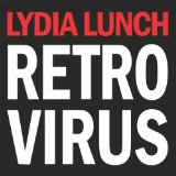 Retrovirus Lyrics Lydia Lunch