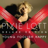 Young Foolish Happy Lyrics Pixie Lott