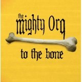 To The Bone Lyrics The Mighty Orq