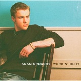 Workin' On It Lyrics Adam Gregory