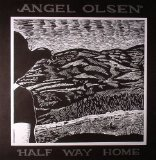 Half Way Home Lyrics Angel Olsen