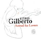 Astrud For Lovers Lyrics Astrud Gilberto