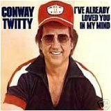 I've Already Loved You in My Mind Lyrics Conway Twitty