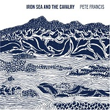 Iron Sea And The Cavalry Lyrics Pete Francis