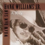 A.K.A. Wham Bam Sam Lyrics Hank Williams, Jr.