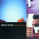 Mine And Yours Lyrics David Mead