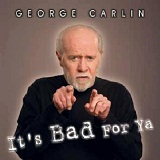 It's Bad For Ya Lyrics George Carlin