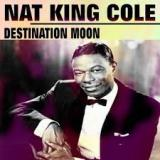 Destination Moon Lyrics Nat King Cole