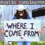 Where I Come From Lyrics Austin Cunningham