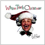 White Trash Christmas Lyrics Bob Rivers