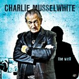 The Well Lyrics Charlie Musselwhite