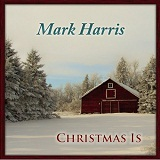Christmas Is Lyrics Mark Harris