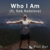 Who I Am (Single) Lyrics Phil Ber