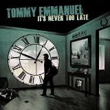 It's Never Too Late Lyrics Tommy Emmanuel